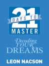 21 Days to Master Decoding Your Dreams by Leon Nacson eBook